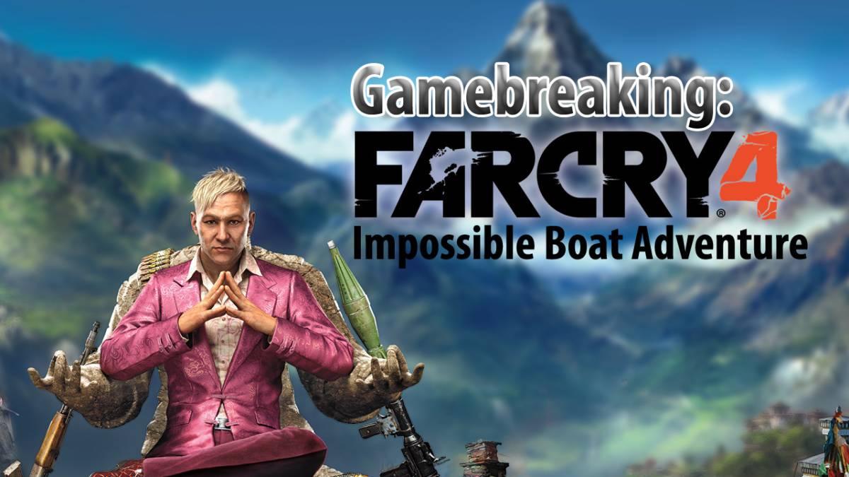 Gamebreaking Far Cry 4 Boats